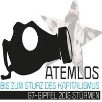 ATEMLOS BIS ZUM STURZ DES KAPITALISMUS – G7-GIPFEL 2015 STÜRMEN